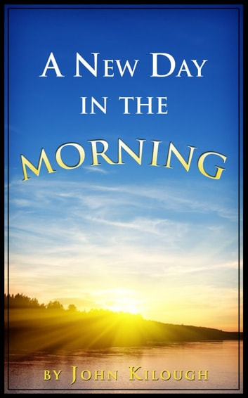 A New Day in the Morning ebook by John Kilough