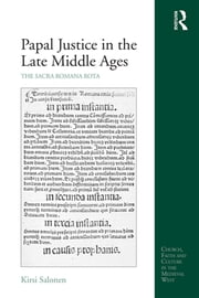 Papal Justice in the Late Middle Ages - The Sacra Romana Rota ebook by Kirsi Salonen