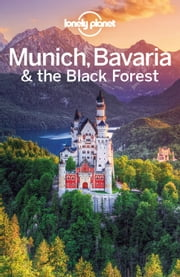 Lonely Planet Munich, Bavaria & the Black Forest ebook by Lonely Planet,Marc Di Duca,Kerry Christiani