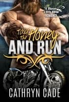 Take the Honey and Run - Sweet and Dirty BBW MC Romance Series, #6 ebook by Cathryn Cade