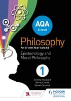 AQA A-level Philosophy Year 1 and AS - Epistemology and Moral Philosophy ebook by Jeremy Hayward, Gerald Jones, Dan Cardinal