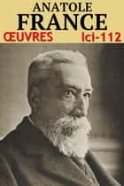 Anatole France - Oeuvres - N° 112 ebook by Anatole France