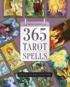 365 Tarot Spells - Creating the Magic in Each Day ebook by Sasha Graham
