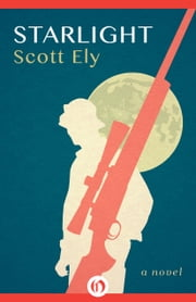 Starlight - A Novel ebook by Scott Ely