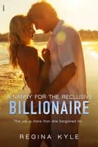 A Nanny for the Reclusive Billionaire (A Billionaire Popular Romance) ebook by Regina Kyle