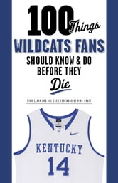 100 Things Wildcats Fans Should Know & Do Before They Die ebook by Ryan Clark,Joe Cox