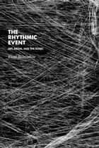 The Rhythmic Event ebook by Eleni Ikoniadou