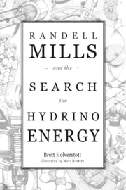 Randell Mills and the Search for Hydrino Energy ebook by Brett Holverstott