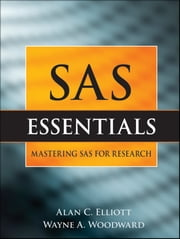 SAS Essentials - A Guide to Mastering SAS for Research ebook by Alan C. Elliott,Wayne A. Woodward