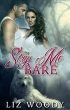 Strip Me Bare - Curve Valley, #2 ebook by Liz Woody