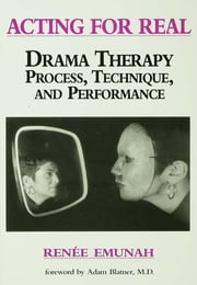 Acting For Real - Drama Therapy Process, Technique, And Performance ebook by Renée Emunah