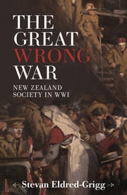 The Great Wrong War ebook by Stevan Eldred-Grigg