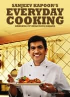 Everyday Cooking - Khazana of Delicious Dailies ebook by Sanjeev Kapoor