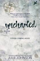 Uncharted: a survival love story ebook by Julie Johnson