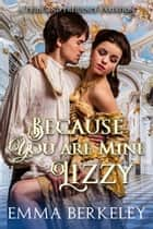 Because You Are Mine, Lizzy ebook by Emma Berkeley