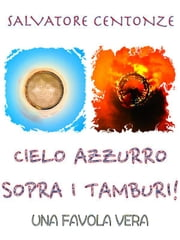 Cielo azzurro sopra i tamburi ebook by Salvatore Centonze