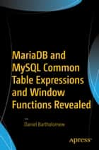 MariaDB and MySQL Common Table Expressions and Window Functions Revealed ebook by Daniel Bartholomew