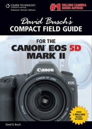 David Busch's Compact Field Guide for the Canon EOS 5D Mark II ebook by David D. Busch