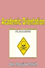 Academic Orientation ebook by John Monyjok Maluth