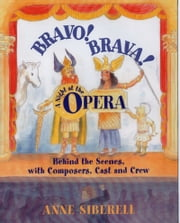 Bravo! Brava! A Night at the Opera - Behind the Scenes with Composers, Cast, and Crew ebook by Anne Siberell,Frederica von Stade