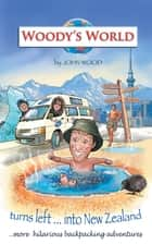 Woodys World Turns Left into New Zealand... - More Hilarious Travelling Tales ebook by John Wood