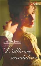 L'alliance scandaleuse ebook by Brenda Joyce