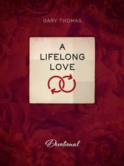 A Lifelong Love - Devotional ebook by Gary Thomas,Nathanael White