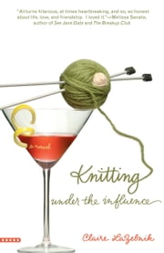 Knitting Under the Influence ebook by Claire LaZebnik