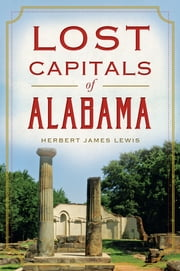 Lost Capitals of Alabama ebook by Jim Lewis