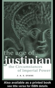 The Age of Justinian ebook by Evans, J. A. S.