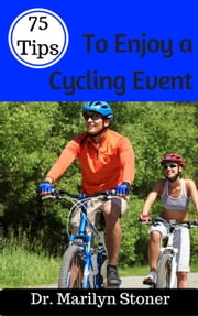 75 Tips to Enjoy a Cycling Event ebook by Marilyn Stoner