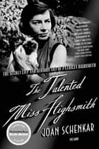 The Talented Miss Highsmith ebook by Joan Schenkar