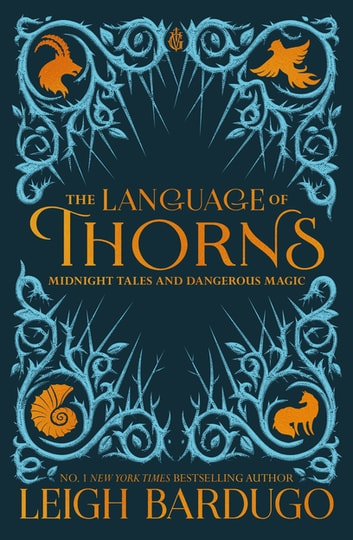 The Language of Thorns - Midnight Tales and Dangerous Magic ebook by Leigh Bardugo