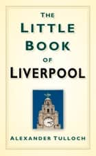 Little Book of Liverpool ebook by Alex Tulloch