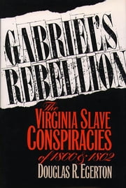 Gabriel's Rebellion - The Virginia Slave Conspiracies of 1800 and 1802 ebook by Douglas R. Egerton