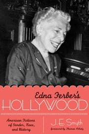 Edna Ferber's Hollywood - American Fictions of Gender, Race, and History ebook by J. E. Smyth,Thomas Schatz