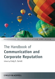 The Handbook of Communication and Corporate Reputation ebook by Craig E. Carroll