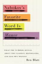 Nabokov's Favorite Word Is Mauve ebook by Ben Blatt