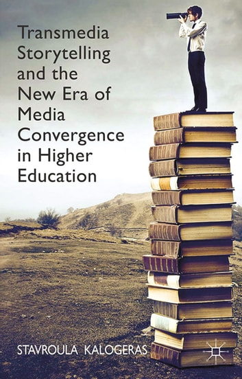 Transmedia Storytelling and the New Era of Media Convergence in Higher Education ebook by Stavroula Kalogeras