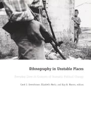 Ethnography in Unstable Places - Everyday Lives in Contexts of Dramatic Political Change ebook by Elizabeth Mertz,Kay B. B. Warren,Carroll McC. Lewin,Robert J. Gordon,Carol J. Greenhouse