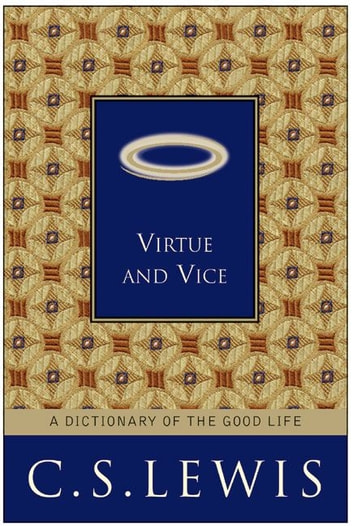 Virtue and Vice - A Dictionary of the Good Life ebook by C. S. Lewis