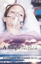 A Single Degree of Freedom ebook by Bernard Mc Cann M.D.