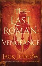The Last Roman: Vengeance ebook by Jack Ludlow