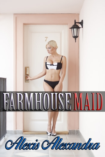 Farmhouse Maid ebook by Alexis Alexandra