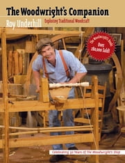 The Woodwright's Companion - Exploring Traditional Woodcraft ebook by Roy Underhill