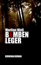 Bombenleger ebook by Marlian Wall