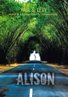 Alison ebook by Paul S. Levy