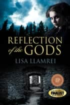Reflection of the Gods ebook by Lisa Llamrei