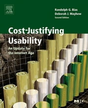 Cost-Justifying Usability: An Update for the Internet Age, Second Edition ebook by Bias, Randolph G.