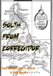 South From Corregidor [Illustrated Edition] ebook by Rear Admiral John H. Morrill,Pete Martin